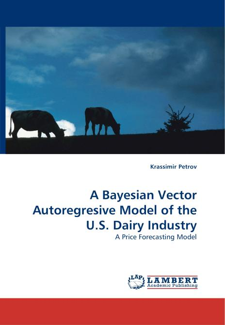 A Bayesian Vector Autoregresive Model of the U.S. Dairy Industry. Edition No. 1 - Product Image