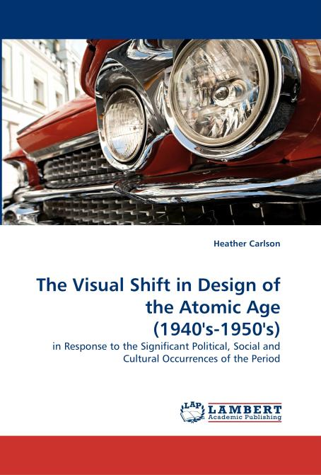The Visual Shift in Design of the Atomic Age (1940's-1950's). Edition No. 1 - Product Image