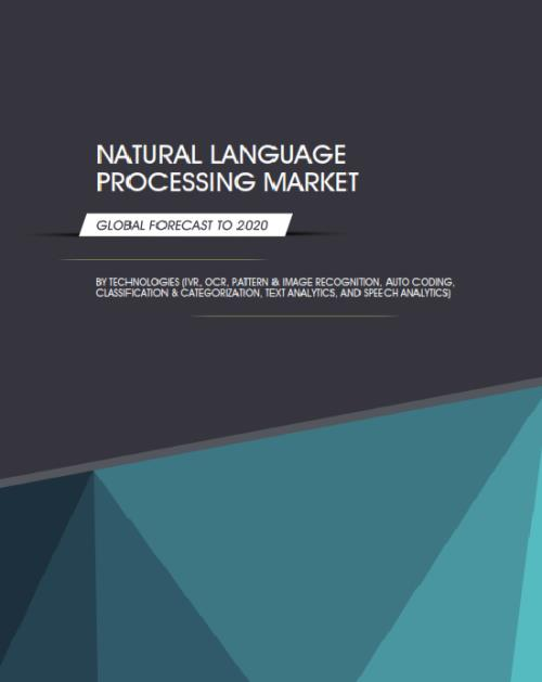 Natural Language Processing Market by Type (Rule-Based, Statistical, and Hybrid), Technologies (Recognition, IVR, OCR, Pattern & Image Recognition) - Worldwide Forecast to 2020 - Product Image