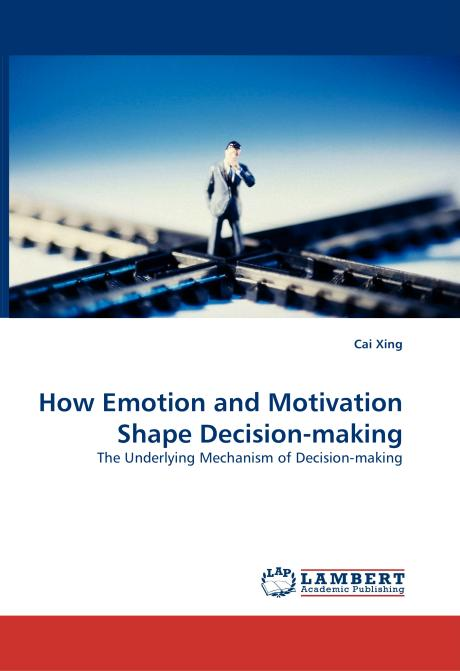 How Emotion and Motivation Shape Decision-making. Edition No. 1 - Product Image