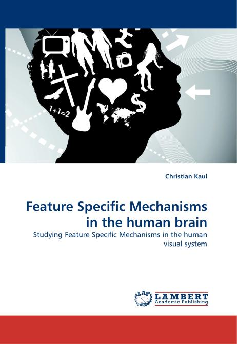 Feature Specific Mechanisms in the human brain. Edition No. 1 - Product Image
