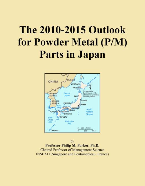 The 2010-2015 Outlook for Powder Metal (P/M) Parts in Japan - Product Image