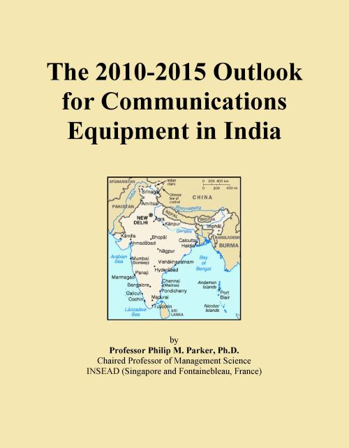 The 2010-2015 Outlook for Communications Equipment in India - Product Image