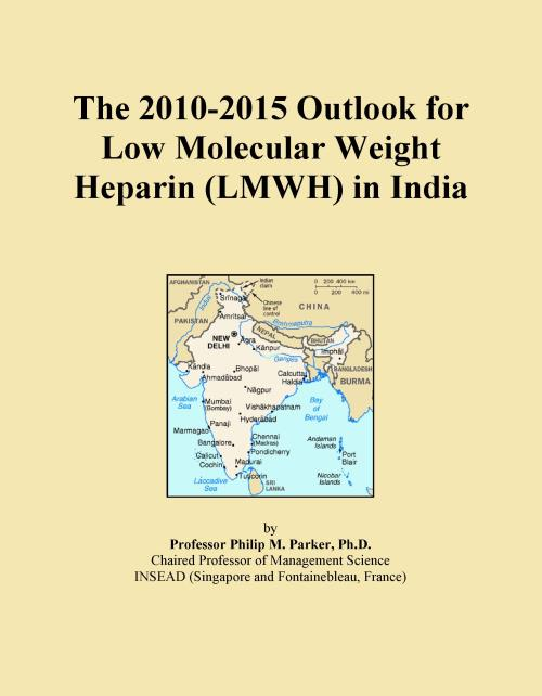 The 2010-2015 Outlook for Low Molecular Weight Heparin (LMWH) in India - Product Image