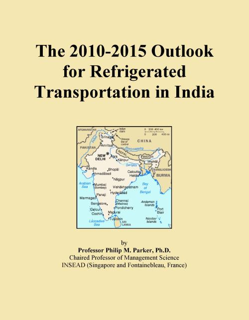 The 2010-2015 Outlook for Refrigerated Transportation in India - Product Image