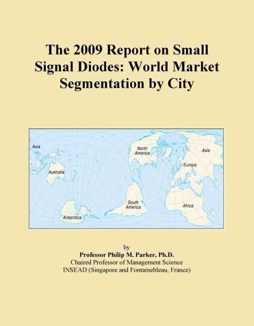 The 2009 Report on Small Signal Diodes: World Market Segmentation by City - Product Image