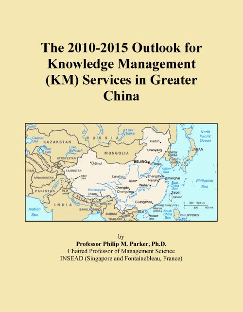 The 2010-2015 Outlook for Knowledge Management (KM) Services in Greater China - Product Image