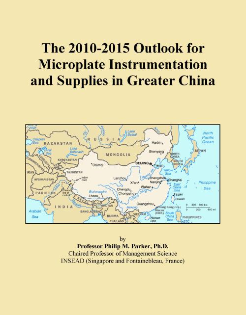 The 2010-2015 Outlook for Microplate Instrumentation and Supplies in Greater China - Product Image
