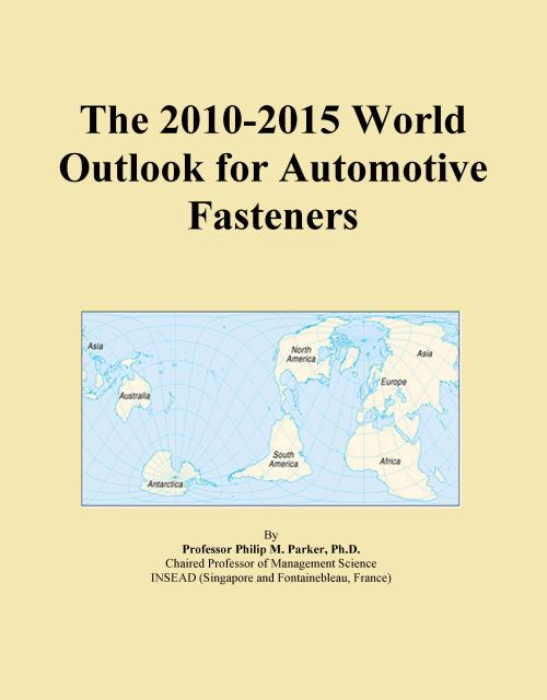 The 2010-2015 World Outlook for Automotive Fasteners - Product Image