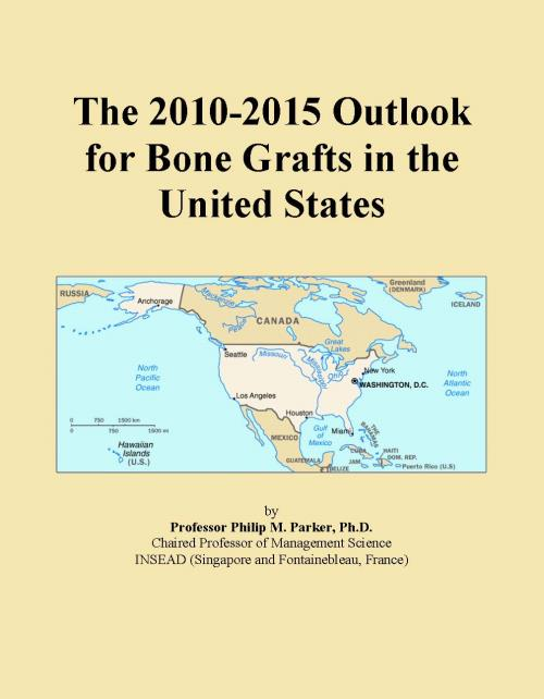 The 2010-2015 Outlook for Bone Grafts in the United States - Product Image