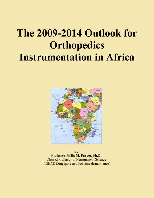 The 2009-2014 Outlook for Orthopedics Instrumentation in Africa - Product Image