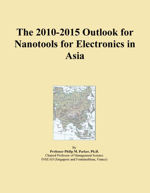 The 2010-2015 Outlook for Nanotools for Electronics in Asia - Product Image