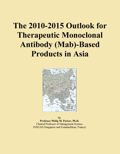 The 2010-2015 Outlook for Therapeutic Monoclonal Antibody (Mab)-Based Products in Asia - Product Image