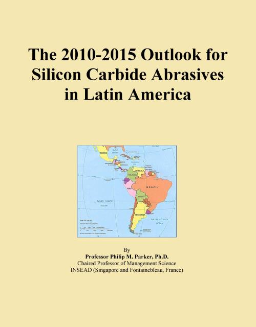 The 2010-2015 Outlook for Silicon Carbide Abrasives in Latin America - Product Image