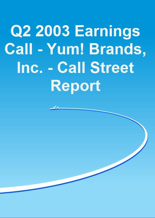 Q2 2003 Earnings Call - Yum! Brands, Inc. - Call Street Report - Product Image