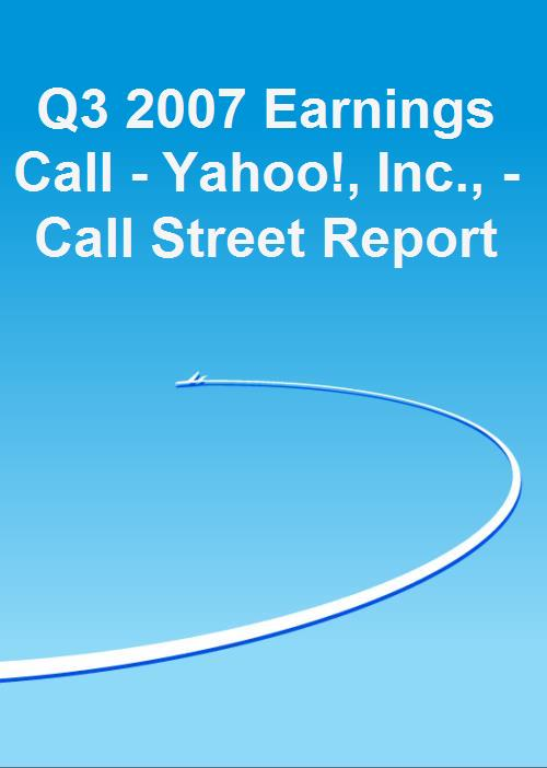 Q3 2007 Earnings Call - Yahoo!, Inc., - Call Street Report - Product Image