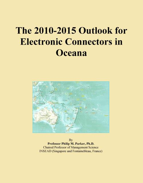 The 2010-2015 Outlook for Electronic Connectors in Oceana - Product Image