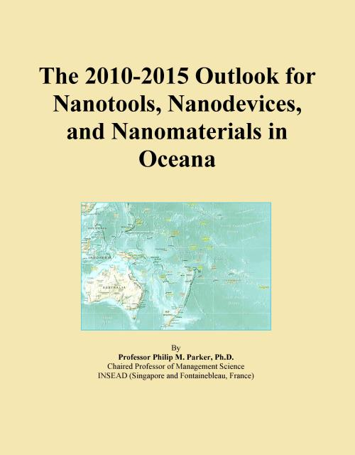 The 2010-2015 Outlook for Nanotools, Nanodevices, and Nanomaterials in Oceana - Product Image
