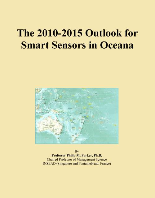 The 2010-2015 Outlook for Smart Sensors in Oceana - Product Image