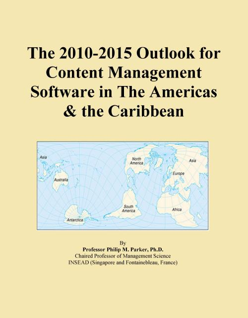 The 2010-2015 Outlook for Content Management Software in The Americas & the Caribbean - Product Image