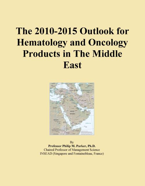 The 2010-2015 Outlook for Hematology and Oncology Products in The Middle East - Product Image