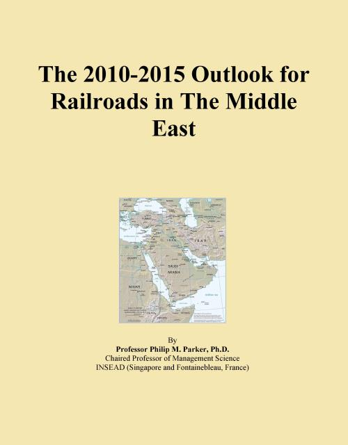 The 2010-2015 Outlook for Railroads in The Middle East - Product Image