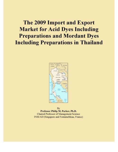 The 2009 Import and Export Market for Acid Dyes Including Preparations and Mordant Dyes Including Preparations in Thailand - Product Image