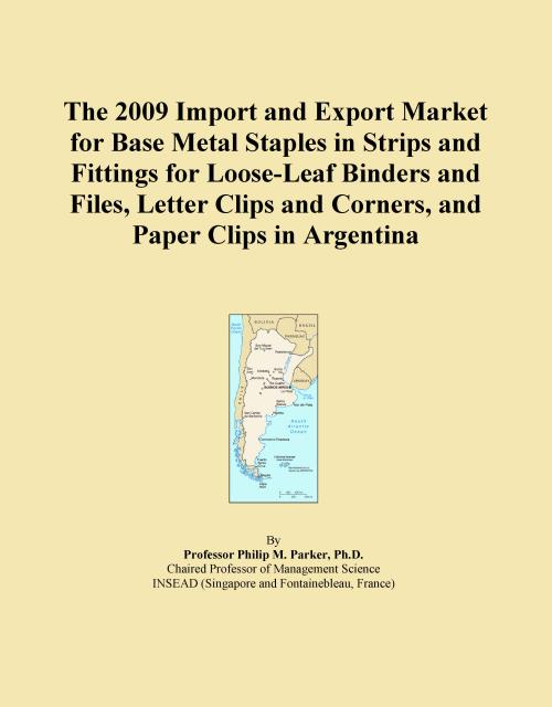 The 2009 Import and Export Market for Base Metal Staples in Strips and Fittings for Loose-Leaf Binders and Files, Letter Clips and Corners, and Paper Clips in Argentina - Product Image