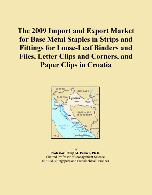 The 2009 Import and Export Market for Base Metal Staples in Strips and Fittings for Loose-Leaf Binders and Files, Letter Clips and Corners, and Paper Clips in Croatia - Product Image
