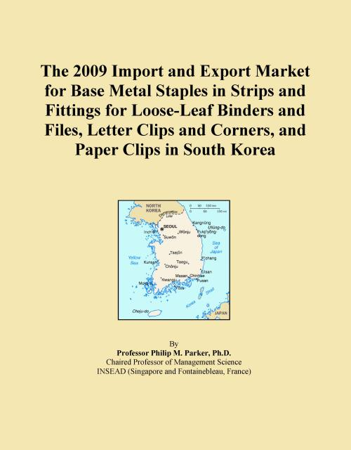 The 2009 Import and Export Market for Base Metal Staples in Strips and Fittings for Loose-Leaf Binders and Files, Letter Clips and Corners, and Paper Clips in South Korea - Product Image