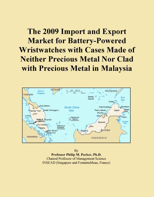 The 2009 Import and Export Market for Battery-Powered Wristwatches with Cases Made of Neither Precious Metal Nor Clad with Precious Metal in Malaysia - Product Image
