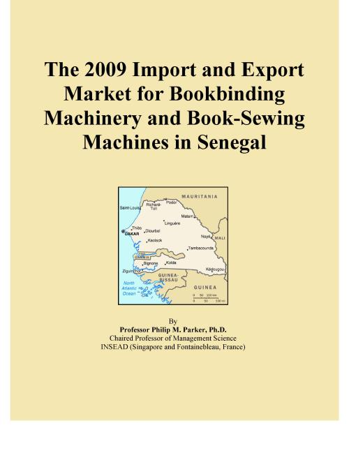 The 2009 Import and Export Market for Bookbinding Machinery and Book-Sewing Machines in Senegal - Product Image