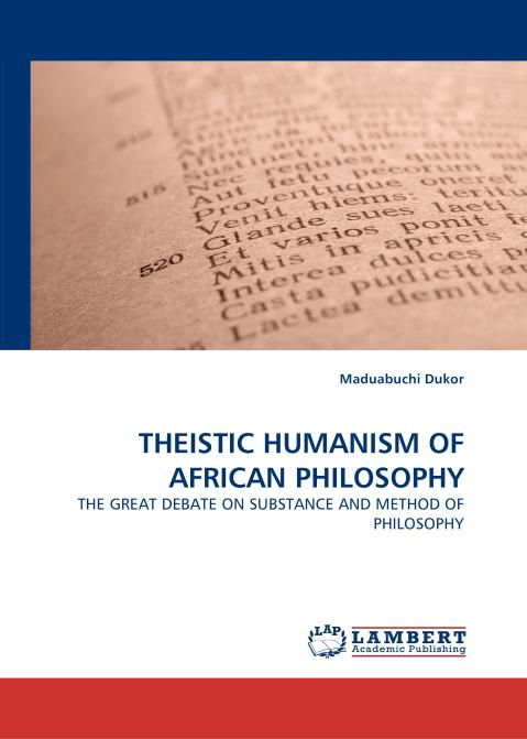 THEISTIC HUMANISM OF AFRICAN PHILOSOPHY. Edition No. 1 - Product Image