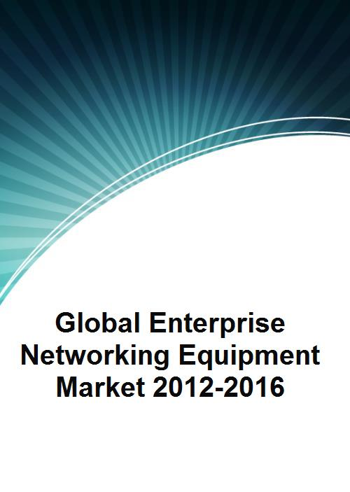 Global Enterprise Networking Equipment Market 2012-2016 - Product Image