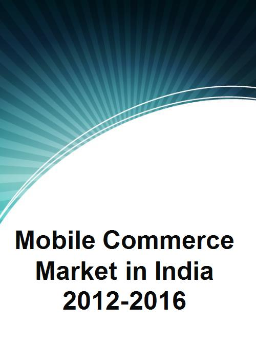 Mobile Commerce Market in India 2012-2016 - Product Image