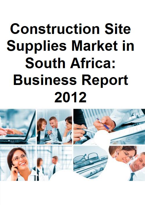 Construction Site Supplies Market in South Africa: Business Report 2012 - Product Image
