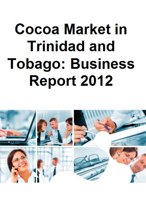 Cocoa Market in Trinidad and Tobago: Business Report 2012 - Product Image