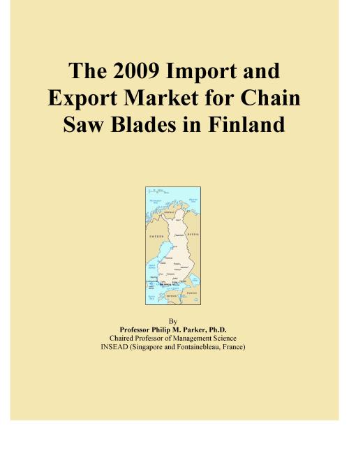 The 2009 Import and Export Market for Chain Saw Blades in Finland - Product Image