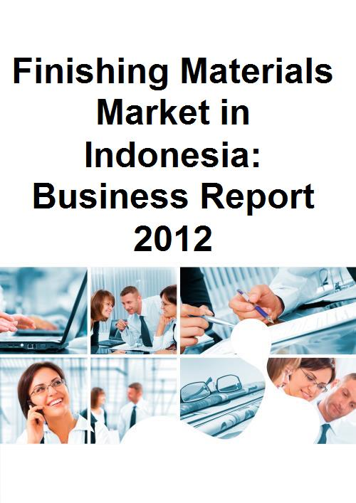 Finishing Materials Market in Indonesia: Business Report 2012 - Product Image
