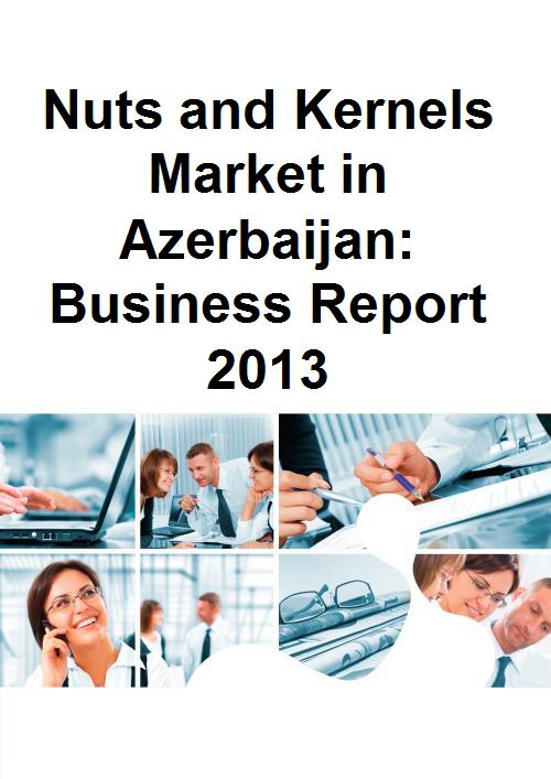 Nuts and Kernels Market in Azerbaijan: Business Report 2013 - Product Image