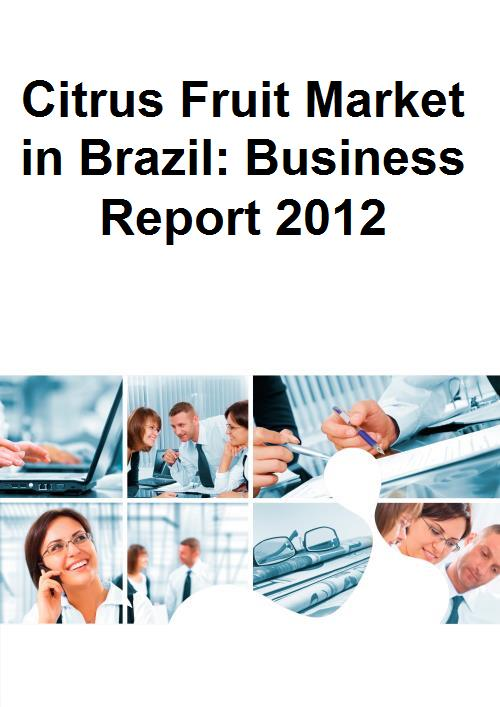 Citrus Fruit Market in Brazil: Business Report 2012 - Product Image