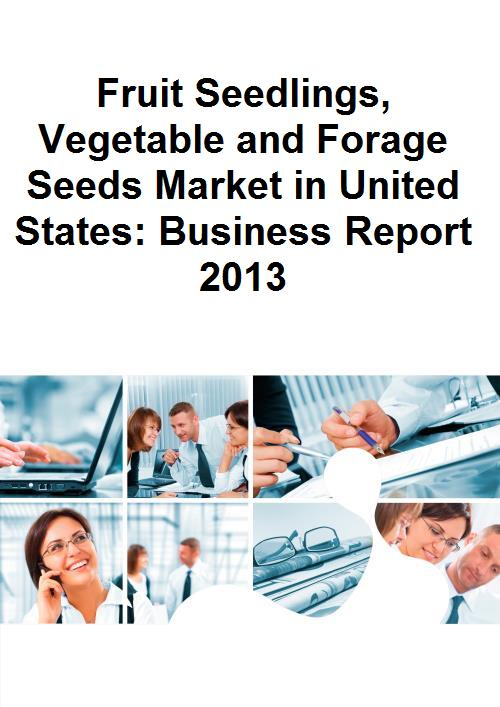 Fruit Seedlings, Vegetable and Forage Seeds Market in United States: Business Report 2013 - Product Image