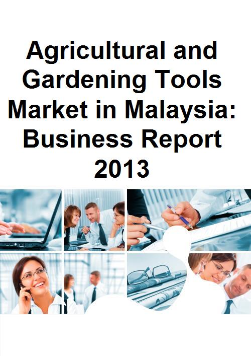 Agricultural and Gardening Tools Market in Malaysia: Business Report 2013 - Product Image