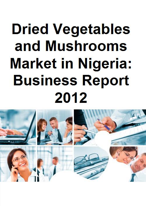 Dried Vegetables and Mushrooms Market in Nigeria: Business Report 2012 - Product Image