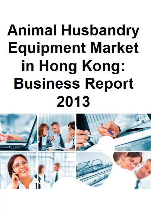 Animal Husbandry Equipment Market in Hong Kong: Business Report 2013 - Product Image
