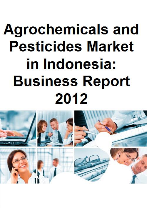 Agrochemicals and Pesticides Market in Indonesia: Business Report 2012 - Product Image