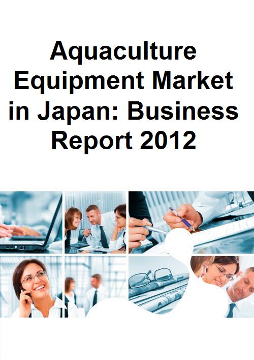 Aquaculture Equipment Market in Japan: Business Report 2012 - Product Image