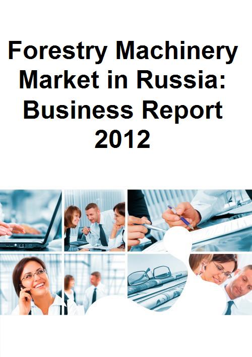 Forestry Machinery Market in Russia: Business Report 2012 - Product Image