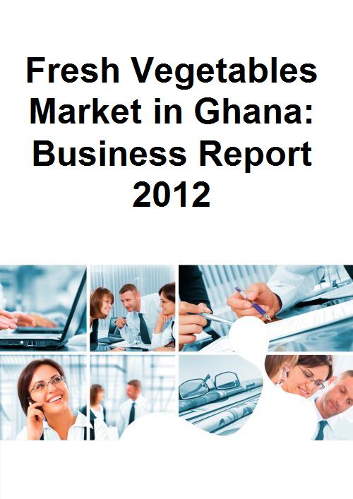 Fresh Vegetables Market in Ghana: Business Report 2012 - Product Image