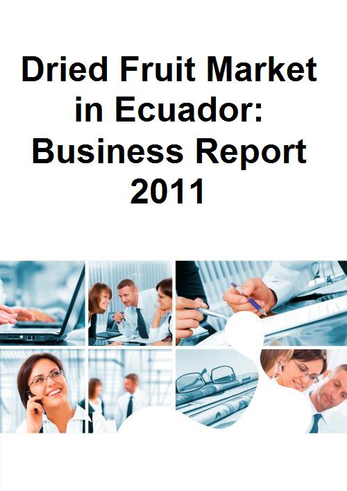 Dried Fruit Market in Ecuador: Business Report 2011 - Product Image